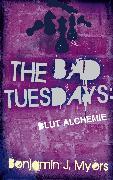Cover-Bild zu The Bad Tuesdays: Blut-Alchemie (eBook) von Myers, Benjamin J.