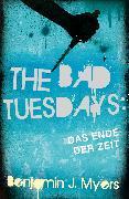 Cover-Bild zu The Bad Tuesdays: Das Ende der Zeit (eBook) von Myers, Benjamin J.