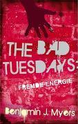 Cover-Bild zu The Bad Tuesdays. Fremde Energie von Myers, Benjamin J