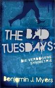 Cover-Bild zu The Bad Tuesdays. Die verbogene Symmetrie von Myers, Benjamin J.