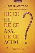 Cover-Bild zu De Ce Eu, De Ce a¿a, De Ce Acum? (eBook) von Norwood, Robin