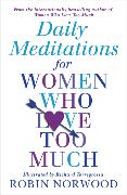 Cover-Bild zu Daily Meditations for Women Who Love Too Much von Norwood, Robin