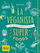 Cover-Bild zu La Veganista. Iss dich glücklich mit Superfoods von Just, Nicole