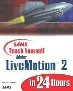 Cover-Bild zu Sams Teach Yourself Adobe LiveMotion 2 in 24 Hours von Holzschlag, Molly E.