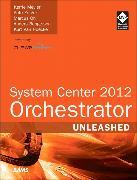 Cover-Bild zu System Center 2012 Orchestrator Unleashed von Meyler, Kerrie