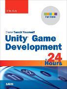 Cover-Bild zu Unity Game Development in 24 Hours, Sams Teach Yourself von Geig, Mike