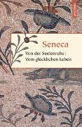 Cover-Bild zu Seneca: Von der Seelenruhe / Vom glücklichen Leben