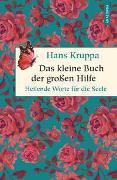 Cover-Bild zu Kruppa, Hans: Das kleine Buch der großen Hilfe. Heilende Worte für die Seele