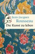 Cover-Bild zu Rousseau, Jean-Jacques: Die Kunst zu leben