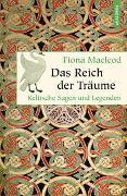 Cover-Bild zu Macleod, Fiona: Das Reich der Träume - Keltische Sagen und Legenden