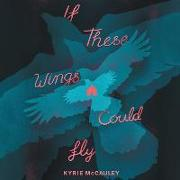 Cover-Bild zu If These Wings Could Fly von McCauley, Kyrie