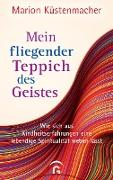 Cover-Bild zu Küstenmacher, Marion: Mein fliegender Teppich des Geistes (eBook)