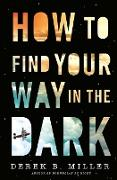 Cover-Bild zu Miller, Derek B.: How to Find Your Way in the Dark (eBook)