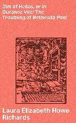 Cover-Bild zu Richards, Laura Elizabeth Howe: Jim of Hellas, or In Durance Vile; The Troubling of Bethesda Pool (eBook)