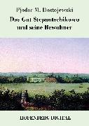 Cover-Bild zu Fjodor M. Dostojewski: Das Gut Stepantschikowo und seine Bewohner (eBook)
