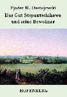 Cover-Bild zu Fjodor M. Dostojewski: Das Gut Stepantschikowo und seine Bewohner