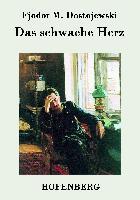 Cover-Bild zu Fjodor M. Dostojewski: Das schwache Herz
