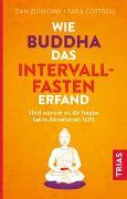 Cover-Bild zu Wie Buddha das Intervallfasten erfand von Zigmond, Dan