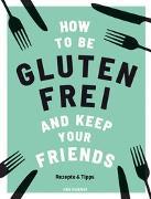 Cover-Bild zu How to be glutenfrei and Keep Your Friends von Barnett, Anna