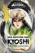 Cover-Bild zu Avatar - Der Herr der Elemente: Der Aufstieg von Kyoshi von Yee, F. C.