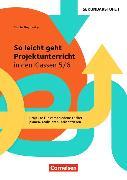 Cover-Bild zu Projektunterricht Sekundarstufe I. So leicht geht Projektunterricht in den Klassen 5/6 von Rogowsky, Sascha