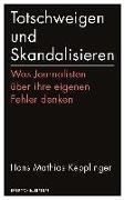 Cover-Bild zu Kepplinger, Hans Mathias: Totschweigen und Skandalisieren