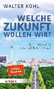 Cover-Bild zu Kohl, Walter: Welche Zukunft wollen wir? (eBook)