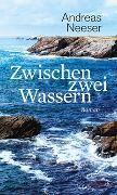 Cover-Bild zu Neeser, Andreas: Zwischen zwei Wassern