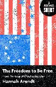 Cover-Bild zu Arendt, Hannah: The Freedom to Be Free (eBook)