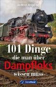 Cover-Bild zu 101 Dinge, die man über Dampfloks wissen muss von Knipping, Andreas
