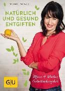Cover-Bild zu Natürlich und gesund entgiften von Wenzel, Melanie