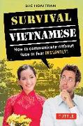 Cover-Bild zu Survival Vietnamese: How to Communicate Without Fuss or Fear - Instantly! (Vietnamese Phrasebook & Dictionary) von Tran, Bac Hoai