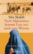 Cover-Bild zu Nach Afghanistan kommt Gott nur noch zum Weinen von Shakib, Siba
