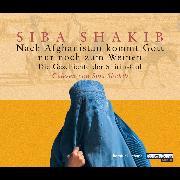 Cover-Bild zu Nach Afghanistan kommt Gott nur noch zum Weinen (Audio Download) von Shakib, Siba