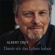 Cover-Bild zu Frey, Albert (Sänger): CD Damit wir das Leben haben
