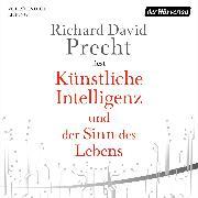 Cover-Bild zu Künstliche Intelligenz und der Sinn des Lebens (Audio Download) von Precht, Richard David