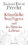 Cover-Bild zu Künstliche Intelligenz und der Sinn des Lebens (eBook) von Precht, Richard David