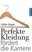 Cover-Bild zu Perfekte Kleidung fördert die Karriere von Mayer, Ulrike