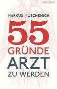 Cover-Bild zu 55 Gründe, Arzt zu werden von Müschenich, Markus