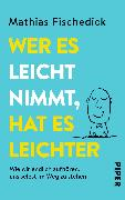Cover-Bild zu Wer es leicht nimmt, hat es leichter von Fischedick, Mathias