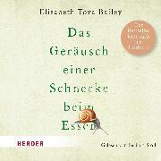 Cover-Bild zu Das Geräusch einer Schnecke beim Essen (Audio Download) von Bailey, Elisabeth Tova
