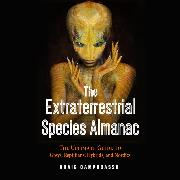 Cover-Bild zu The Extraterrestrial Species Almanac - The Ultimate Guide to Greys, Reptilians, Hybrids, and Nordics (Unabridged) (Audio Download) von Campobasso, Craig