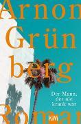 Cover-Bild zu Grünberg, Arnon: Der Mann, der nie krank war