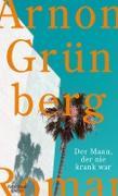 Cover-Bild zu Grünberg, Arnon: Der Mann, der nie krank war (eBook)