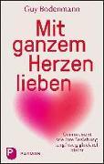 Cover-Bild zu Mit ganzem Herzen lieben von Bodenmann, Guy