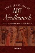 Cover-Bild zu The Rise and Fall of Art Needlework von Cluckie, Linda
