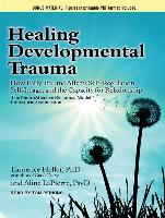 Cover-Bild zu Healing Developmental Trauma: How Early Trauma Affects Self-Regulation, Self-Image, and the Capacity for Relationship von Heller, Laurence