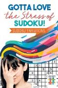 Cover-Bild zu Gotta Love the Stress of Sudoku! | Sudoku Variations von Senor Sudoku
