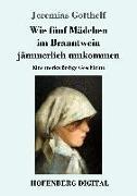 Cover-Bild zu Wie fünf Mädchen im Branntwein jämmerlich umkommen (eBook) von Gotthelf, Jeremias