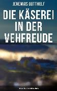 Cover-Bild zu Die Käserei in der Vehfreude: Eine Geschichte Aus Der Schweiz (eBook) von Gotthelf, Jeremias